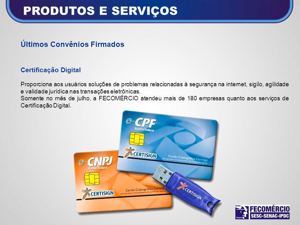 PRODUTOS E SERVIÇOS Últimos Convênios Firmados Certificação Digital