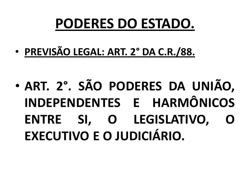 PODERES DO ESTADO. PREVISÃO LEGAL: ART. 2° DA C.R./88.