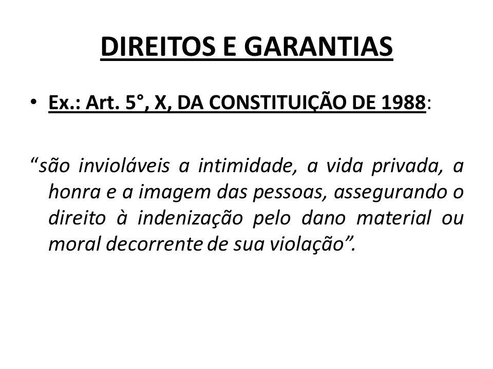 DIREITOS E GARANTIAS Ex.: Art. 5°, X, DA CONSTITUIÇÃO DE 1988: