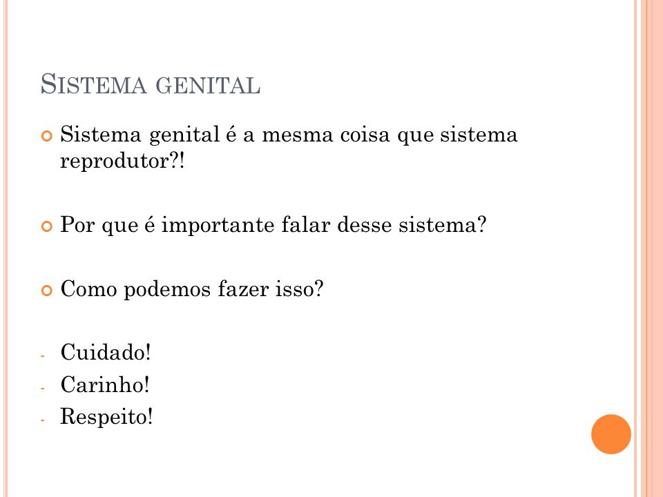 Sistema genital Sistema genital é a mesma coisa que sistema reprodutor ! Por que é importante falar desse sistema