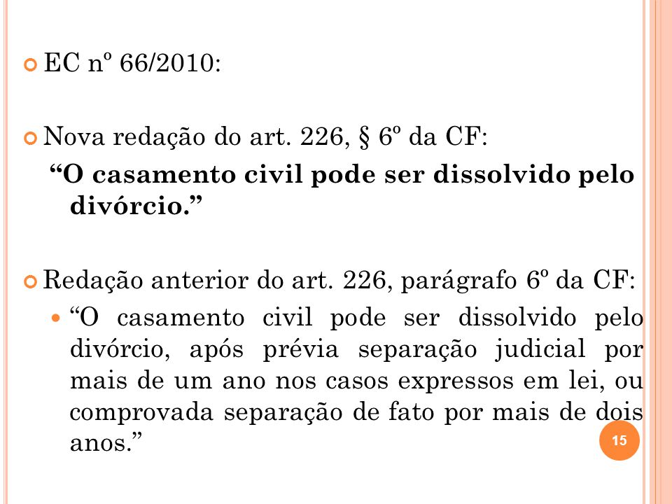 EC nº 66/2010: Nova redação do art. 226, § 6º da CF: O casamento civil pode ser dissolvido pelo divórcio.