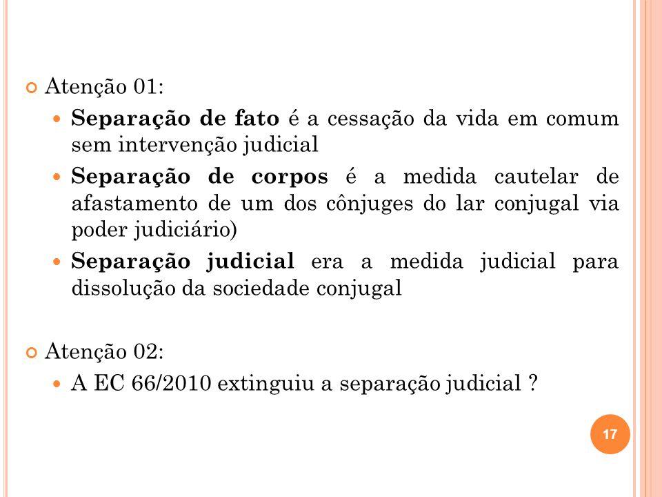 Atenção 01: Separação de fato é a cessação da vida em comum sem intervenção judicial.