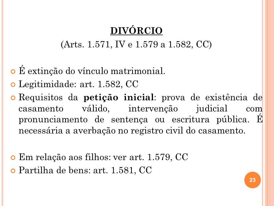 DIVÓRCIO (Arts. 1.571, IV e 1.579 a 1.582, CC) É extinção do vínculo matrimonial. Legitimidade: art. 1.582, CC.