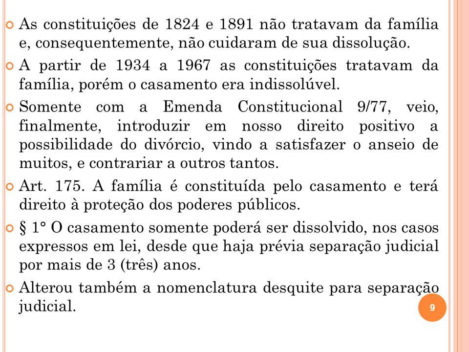 As constituições de 1824 e 1891 não tratavam da família e, consequentemente, não cuidaram de sua dissolução.