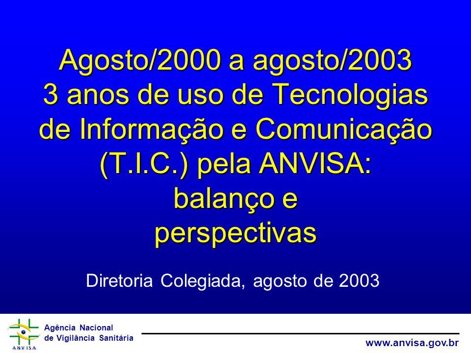 Agosto/2000 a agosto/2003 3 anos de uso de Tecnologias de Informação e Comunicação (T.I.C.) pela ANVISA: balanço e perspectivas