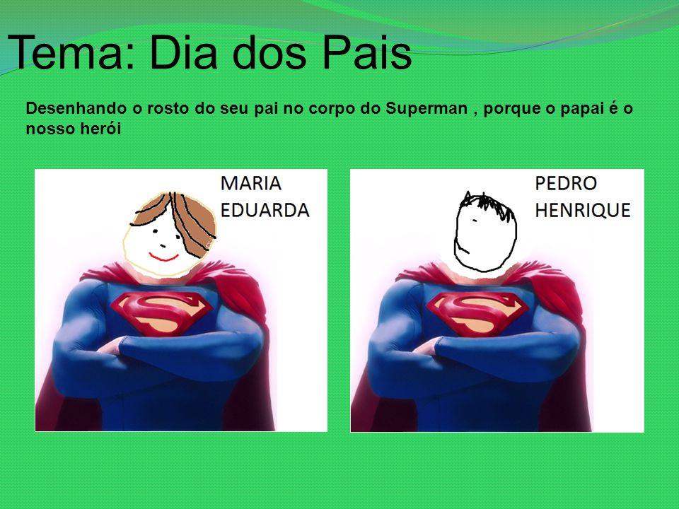 Tema: Dia dos Pais Desenhando o rosto do seu pai no corpo do Superman , porque o papai é o nosso herói.