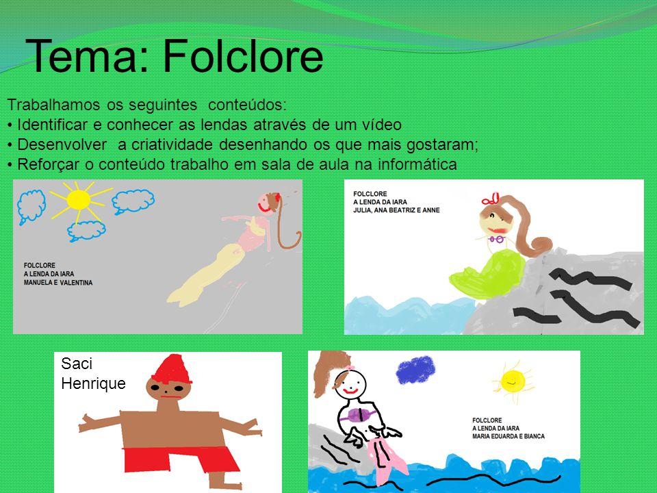 Tema: Folclore Trabalhamos os seguintes conteúdos: