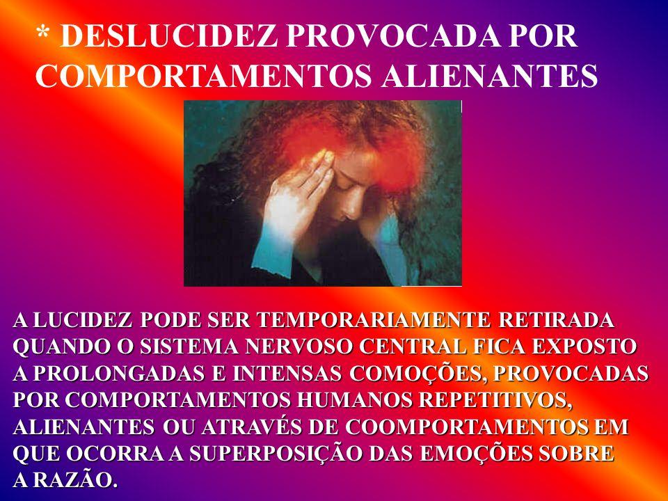 * DESLUCIDEZ PROVOCADA POR COMPORTAMENTOS ALIENANTES