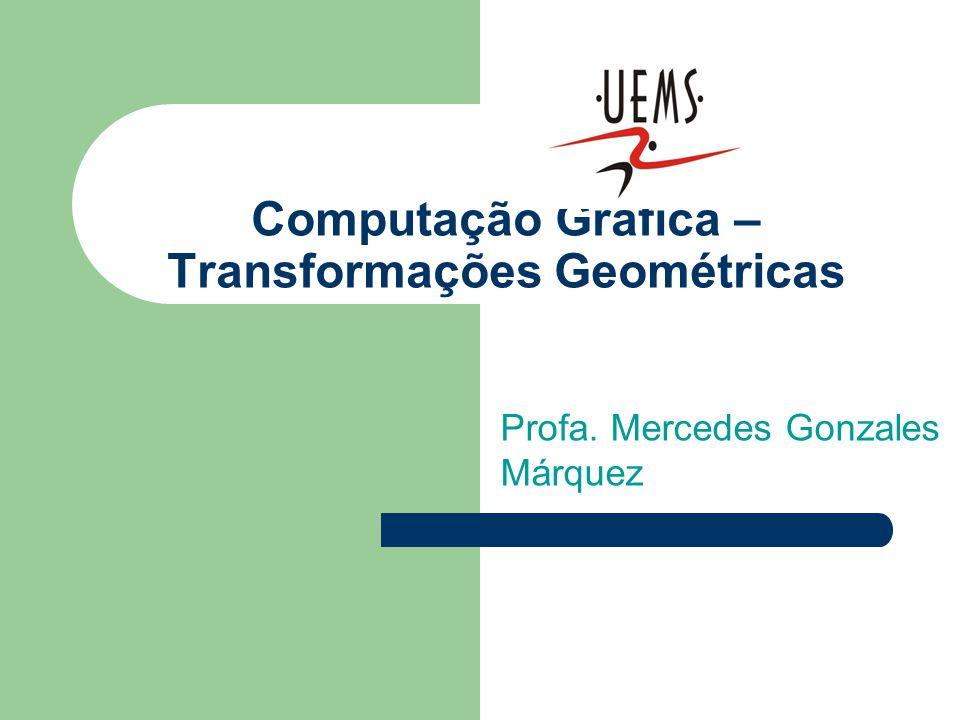Computação Gráfica – Transformações Geométricas