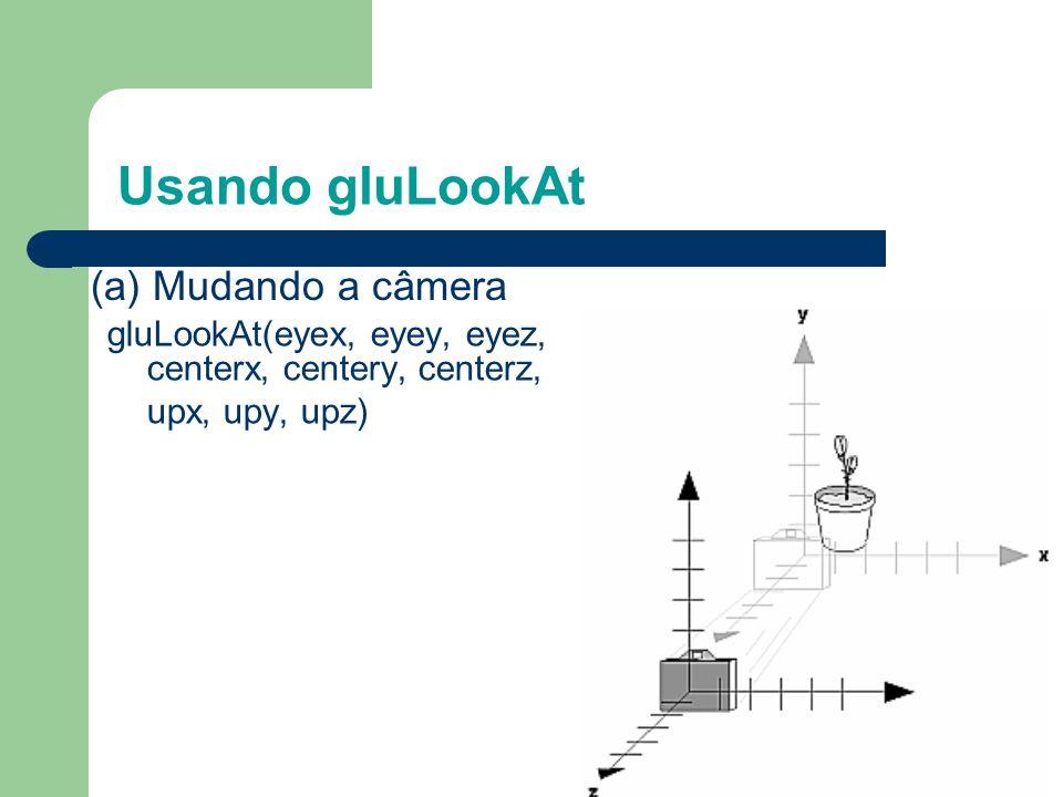 Usando gluLookAt (a) Mudando a câmera