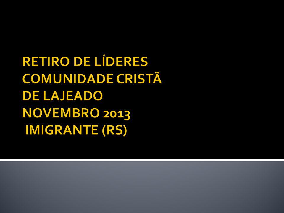 RETIRO DE LÍDERES COMUNIDADE CRISTÃ DE LAJEADO NOVEMBRO 2013 IMIGRANTE (RS)