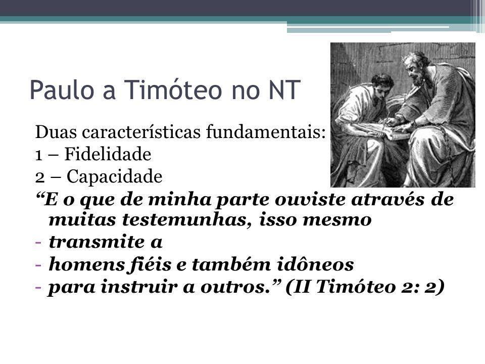 Paulo a Timóteo no NT Duas características fundamentais: