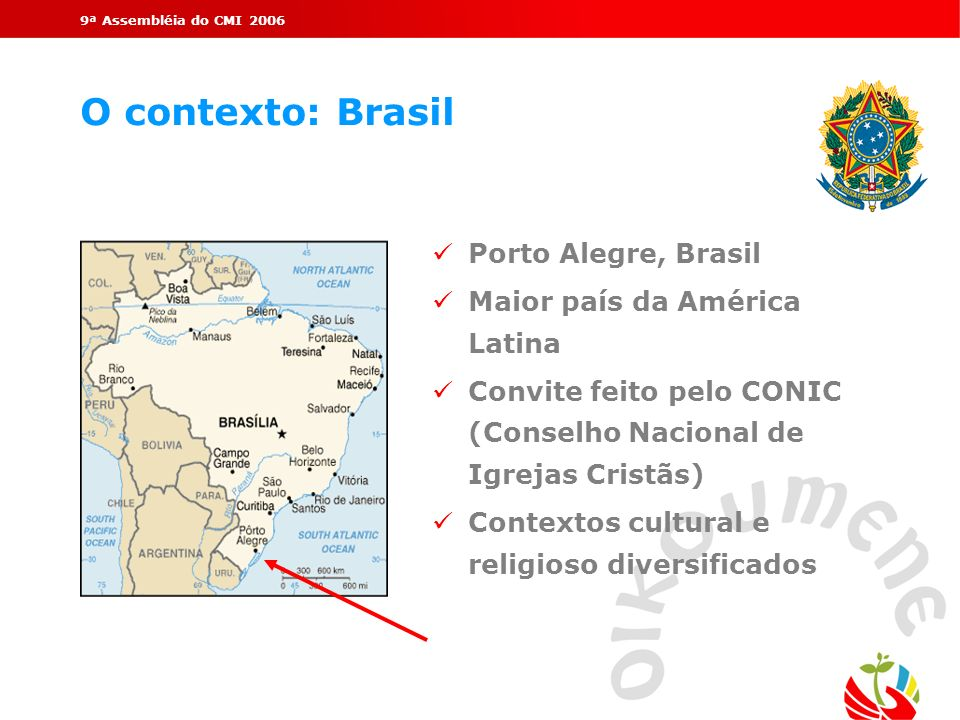 O contexto: Brasil Porto Alegre, Brasil Maior país da América Latina