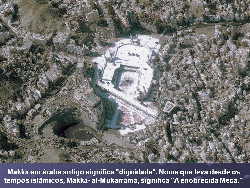Makka em árabe antigo significa dignidade