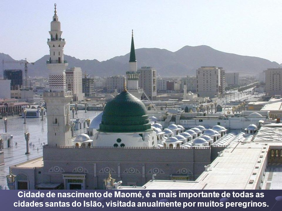 Cidade de nascimento de Maomé, é a mais importante de todas as cidades santas do Islão, visitada anualmente por muitos peregrinos.