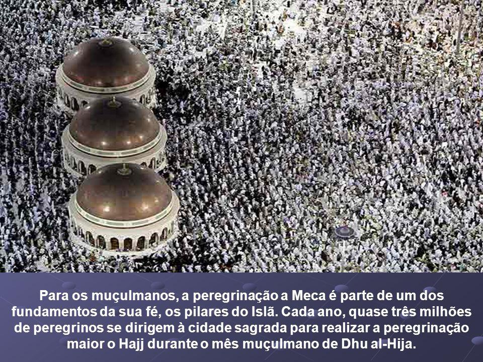 Para os muçulmanos, a peregrinação a Meca é parte de um dos fundamentos da sua fé, os pilares do Islã.