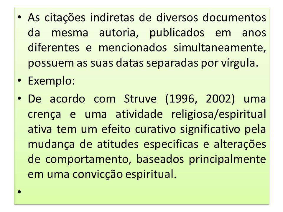 As citações indiretas de diversos documentos da mesma autoria, publicados em anos diferentes e mencionados simultaneamente, possuem as suas datas separadas por vírgula.
