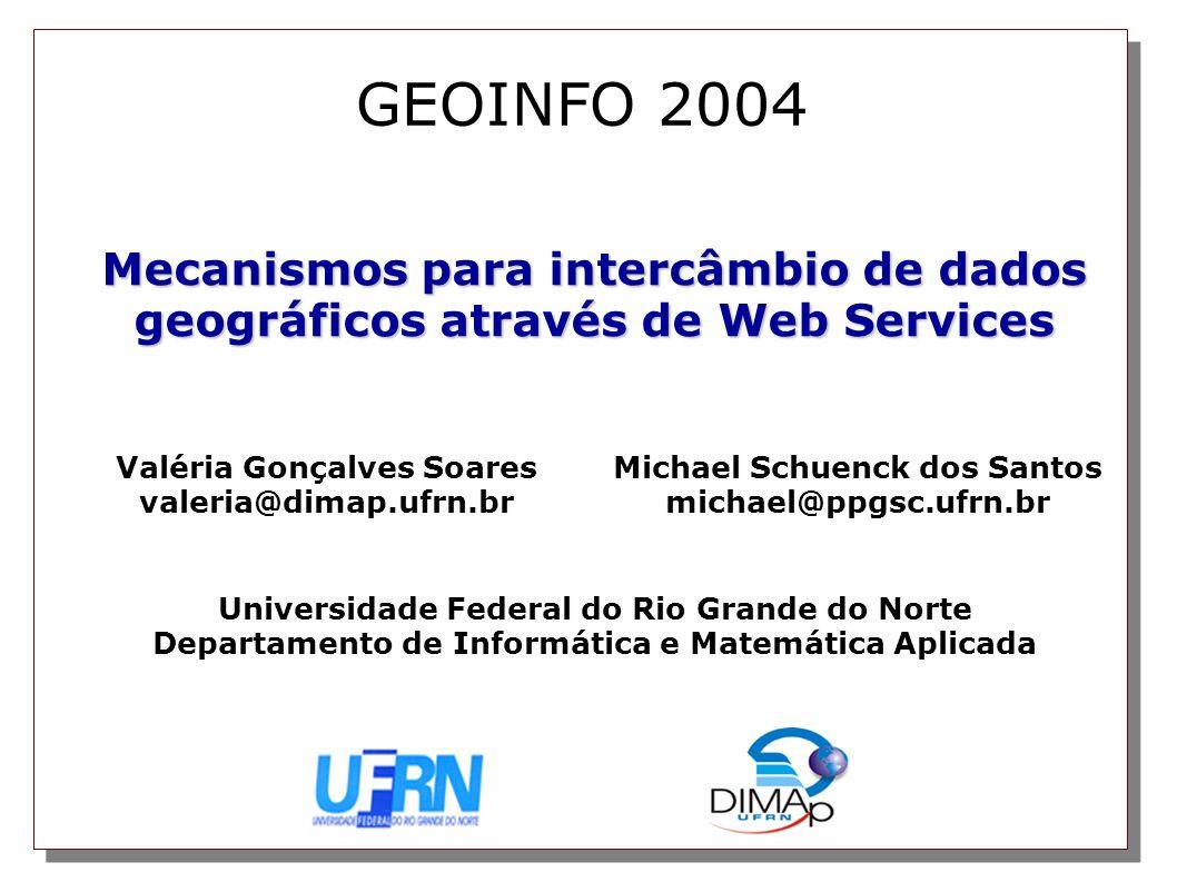 GEOINFO 2004 Mecanismos para intercâmbio de dados geográficos através de Web Services. Valéria Gonçalves Soares.