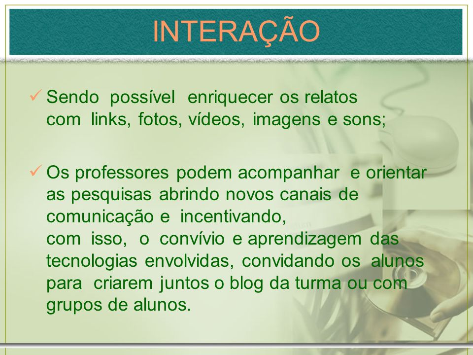 INTERAÇÃO Sendo possível enriquecer os relatos com links, fotos, vídeos, imagens e sons;