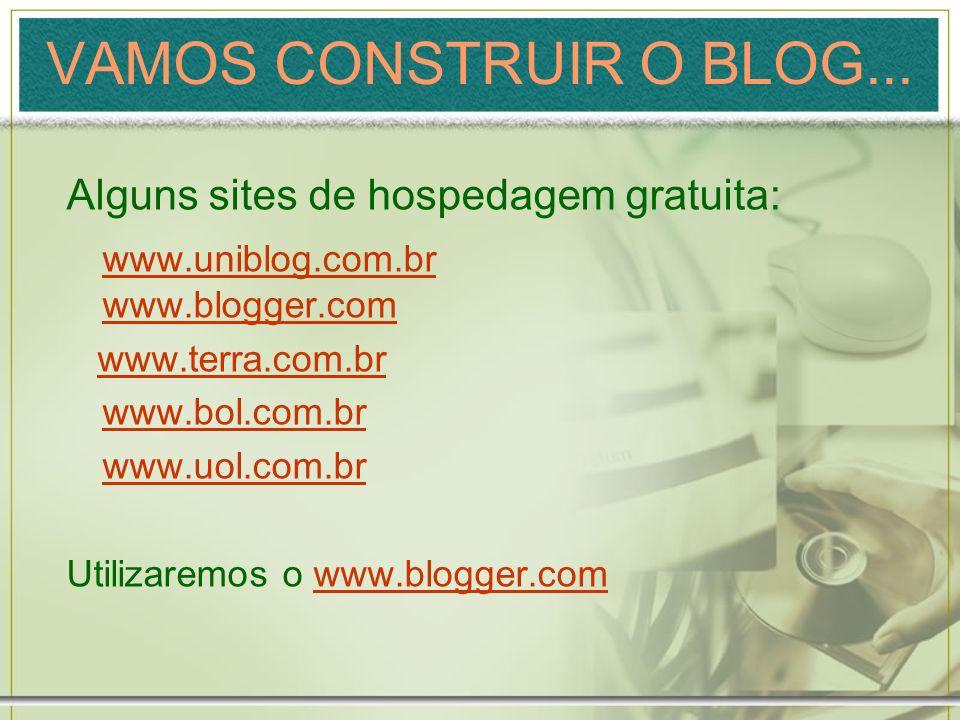 VAMOS CONSTRUIR O BLOG... Alguns sites de hospedagem gratuita: