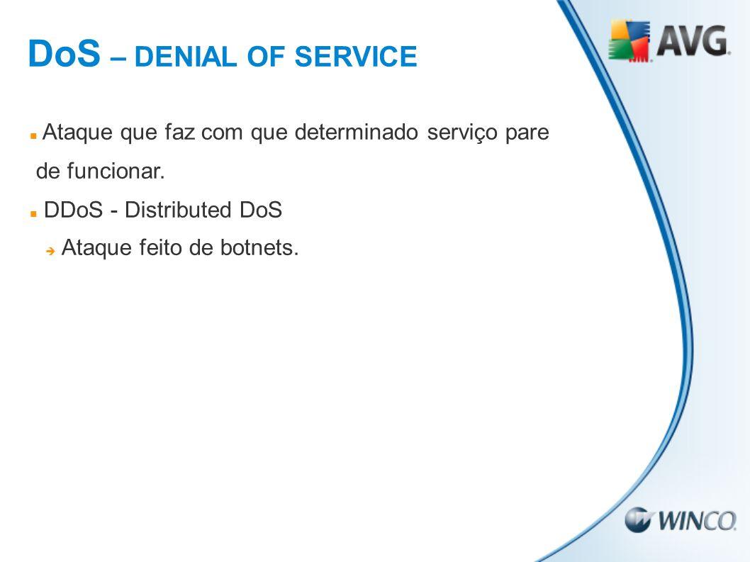 DoS – DENIAL OF SERVICE Ataque que faz com que determinado serviço pare. de funcionar. DDoS - Distributed DoS.
