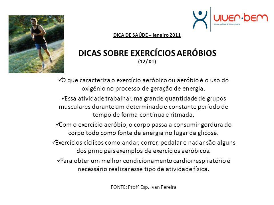 DICA DE SAÚDE – janeiro 2011 DICAS SOBRE EXERCÍCIOS AERÓBIOS (12/ 01)