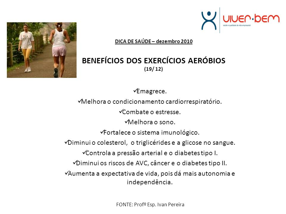 DICA DE SAÚDE – dezembro 2010 BENEFÍCIOS DOS EXERCÍCIOS AERÓBIOS (19/ 12)