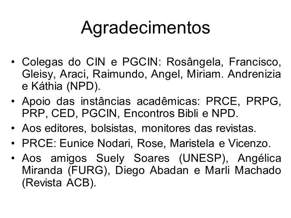 Agradecimentos Colegas do CIN e PGCIN: Rosângela, Francisco, Gleisy, Araci, Raimundo, Angel, Miriam. Andrenizia e Káthia (NPD).