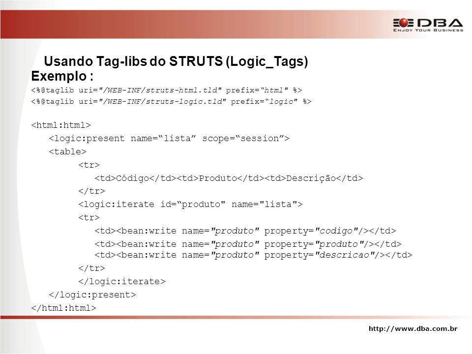 Usando Tag-libs do STRUTS (Logic_Tags) Exemplo :