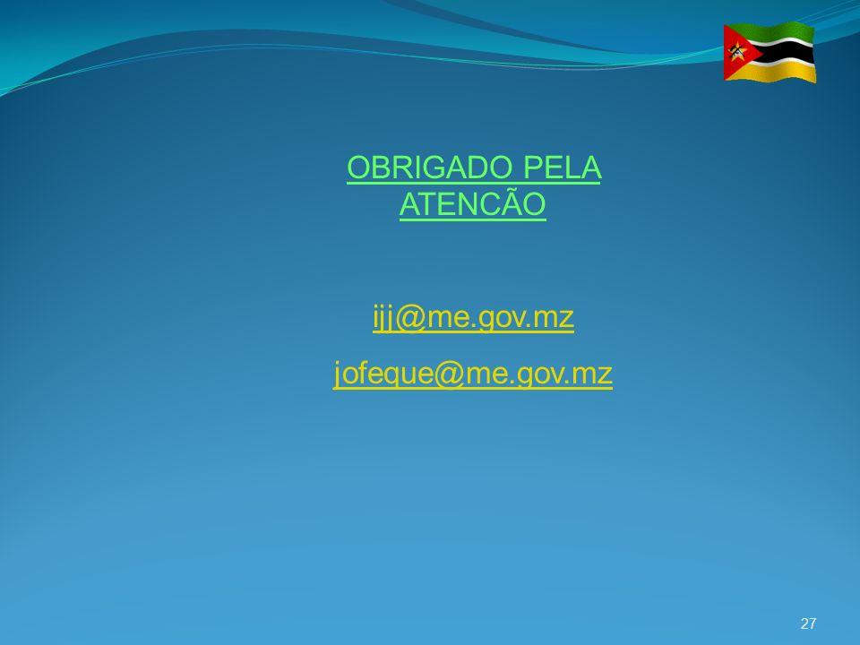 OBRIGADO PELA ATENCÃO ijj@me.gov.mz jofeque@me.gov.mz