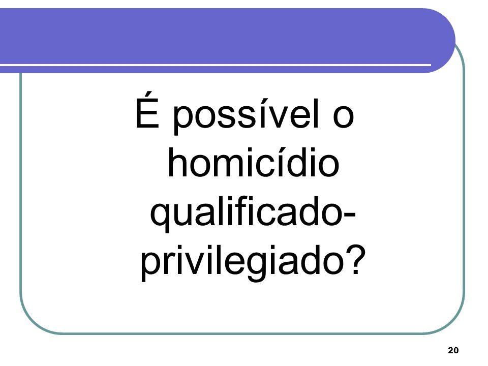É possível o homicídio qualificado-privilegiado