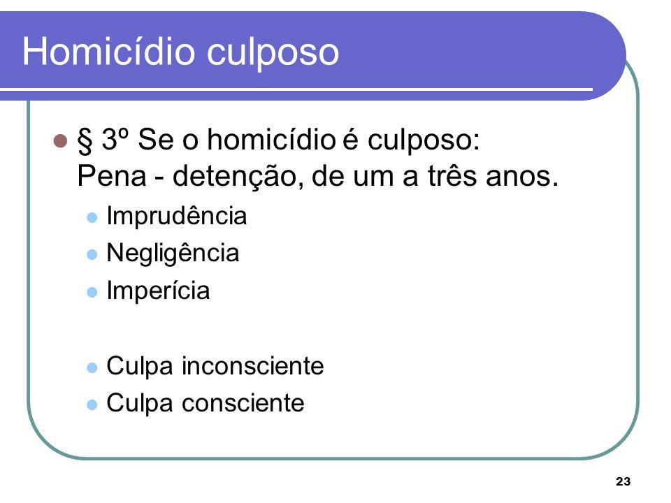 Homicídio culposo § 3º Se o homicídio é culposo: Pena - detenção, de um a três anos. Imprudência.