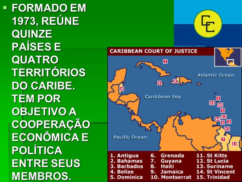 FORMADO EM 1973, REÚNE QUINZE PAÍSES E QUATRO TERRITÓRIOS DO CARIBE