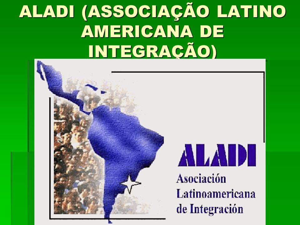 ALADI (ASSOCIAÇÃO LATINO AMERICANA DE INTEGRAÇÃO)
