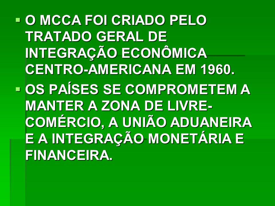 O MCCA FOI CRIADO PELO TRATADO GERAL DE INTEGRAÇÃO ECONÔMICA CENTRO-AMERICANA EM 1960.