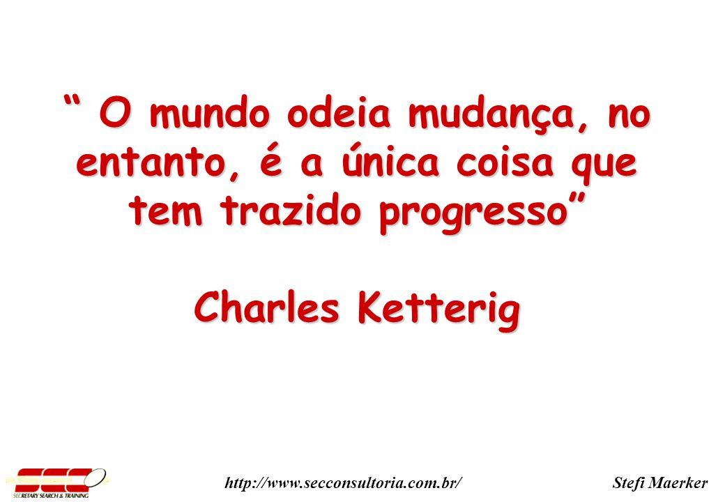 O mundo odeia mudança, no entanto, é a única coisa que tem trazido progresso
