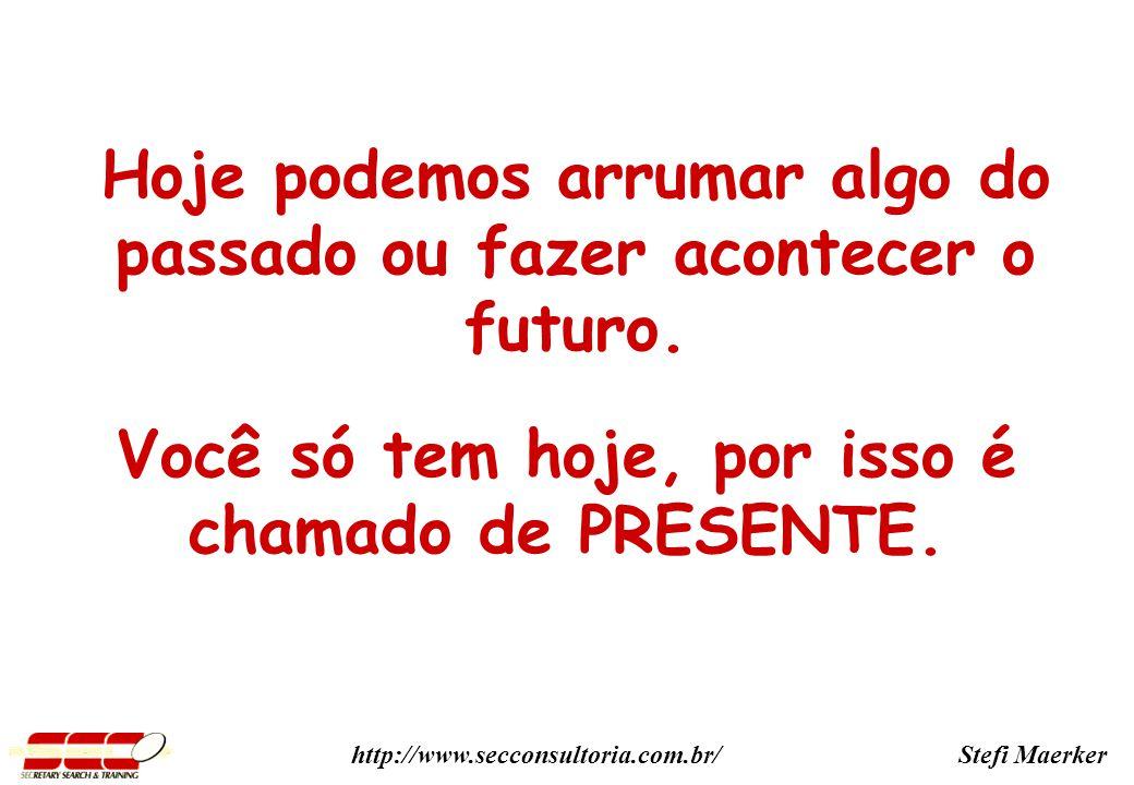 Hoje podemos arrumar algo do passado ou fazer acontecer o futuro.