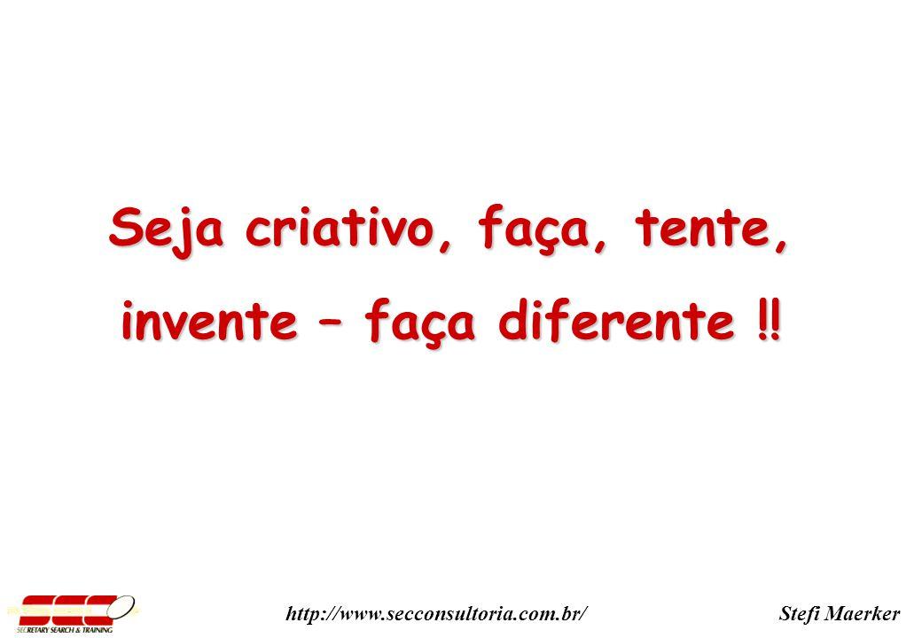 Seja criativo, faça, tente, invente – faça diferente !!