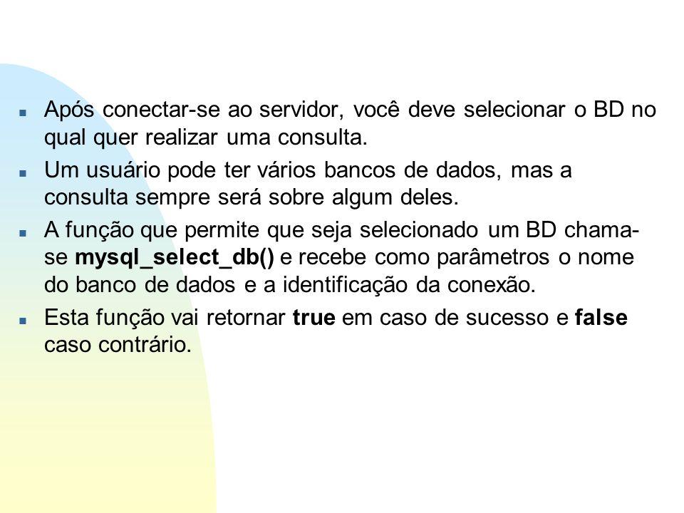 Após conectar-se ao servidor, você deve selecionar o BD no qual quer realizar uma consulta.