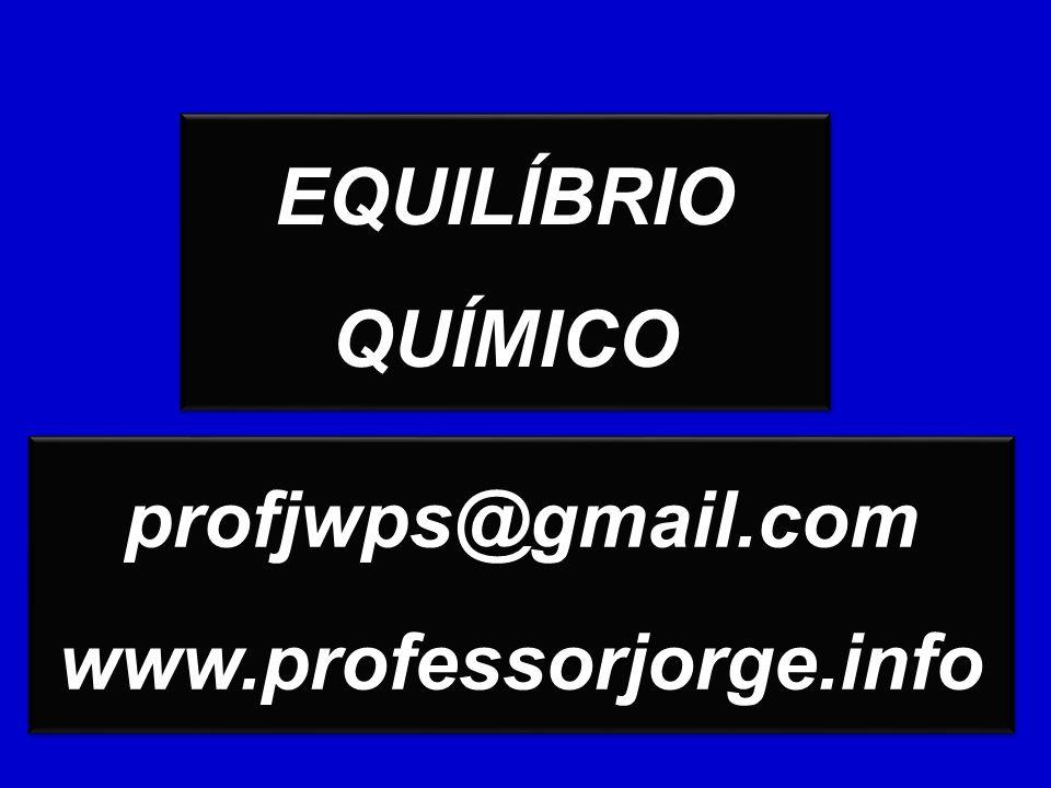 EQUILÍBRIO QUÍMICO profjwps@gmail.com www.professorjorge.info