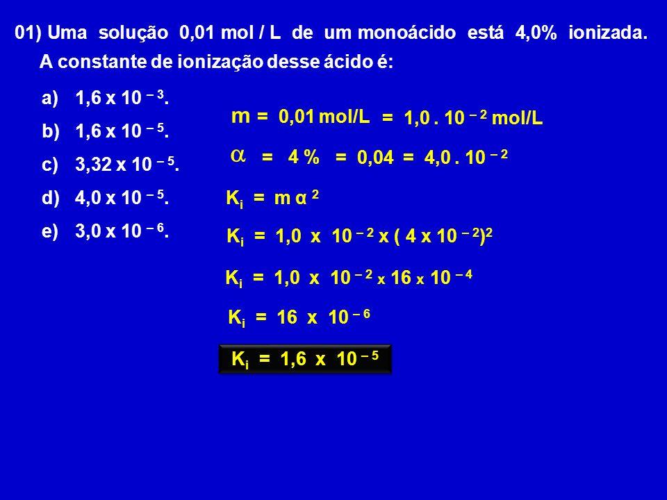 01) Uma solução 0,01 mol / L de um monoácido está 4,0% ionizada