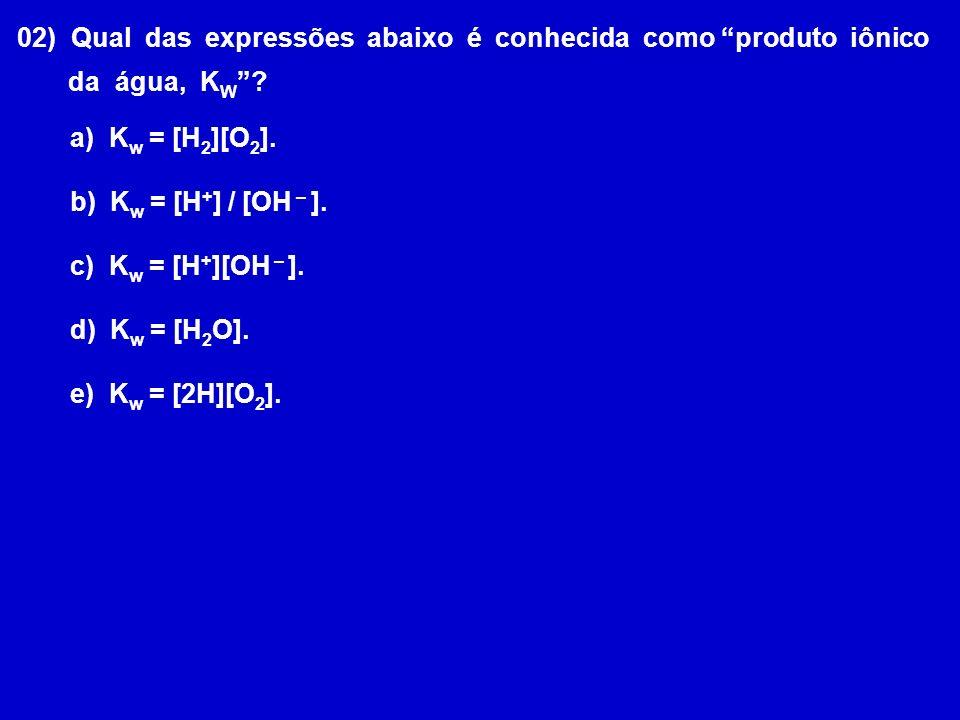 02) Qual das expressões abaixo é conhecida como produto iônico