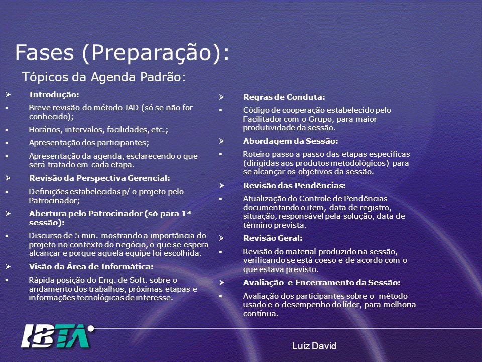 Fases (Preparação): Tópicos da Agenda Padrão: Luiz David Introdução: