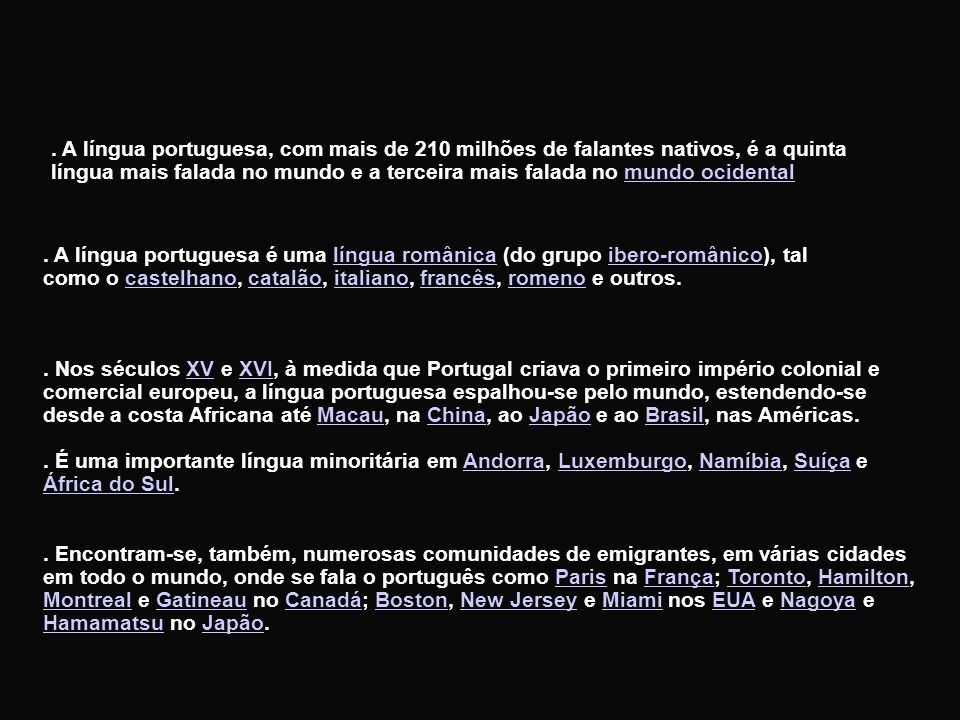 . A língua portuguesa, com mais de 210 milhões de falantes nativos, é a quinta língua mais falada no mundo e a terceira mais falada no mundo ocidental
