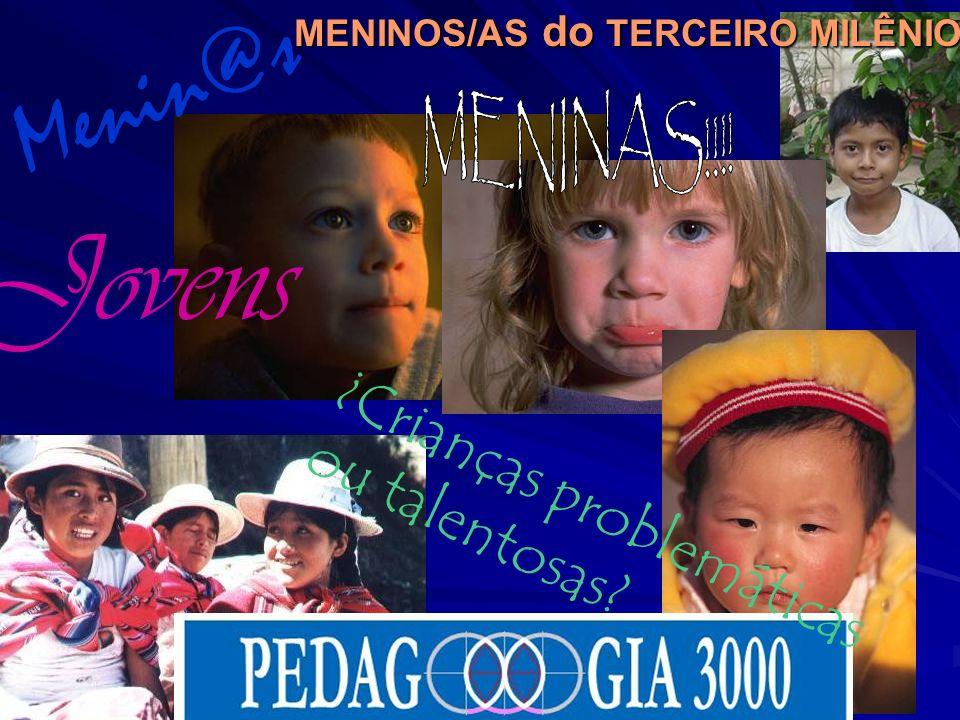 Jovens Menin@s ¿Crianças problemáticas ou talentosas MENINAS!!!!