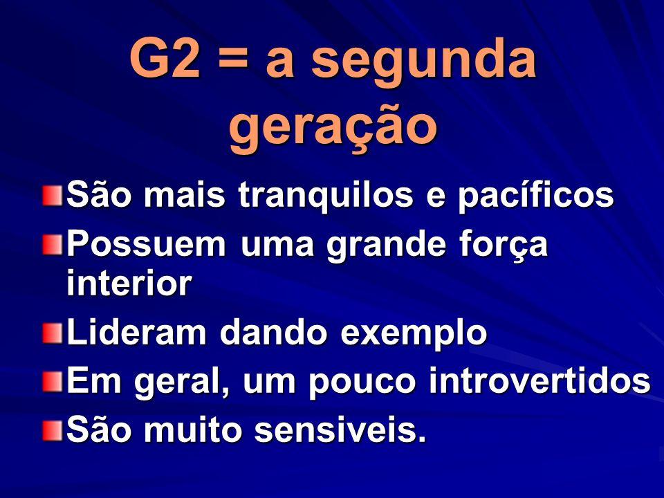 G2 = a segunda geração São mais tranquilos e pacíficos