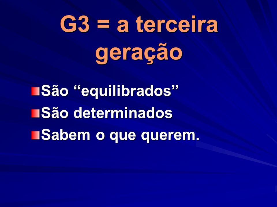 G3 = a terceira geração São equilibrados São determinados