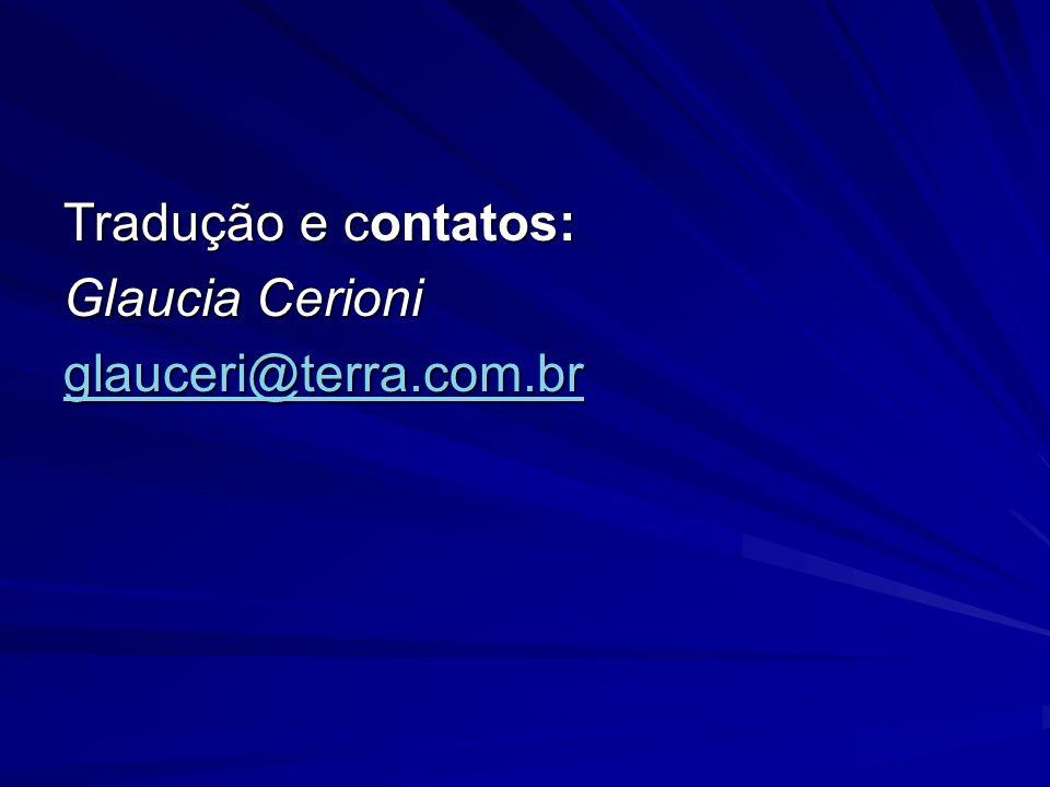Tradução e contatos: Glaucia Cerioni glauceri@terra.com.br