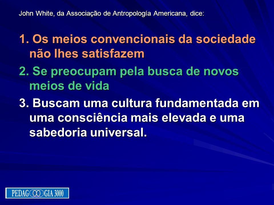 1. Os meios convencionais da sociedade não lhes satisfazem