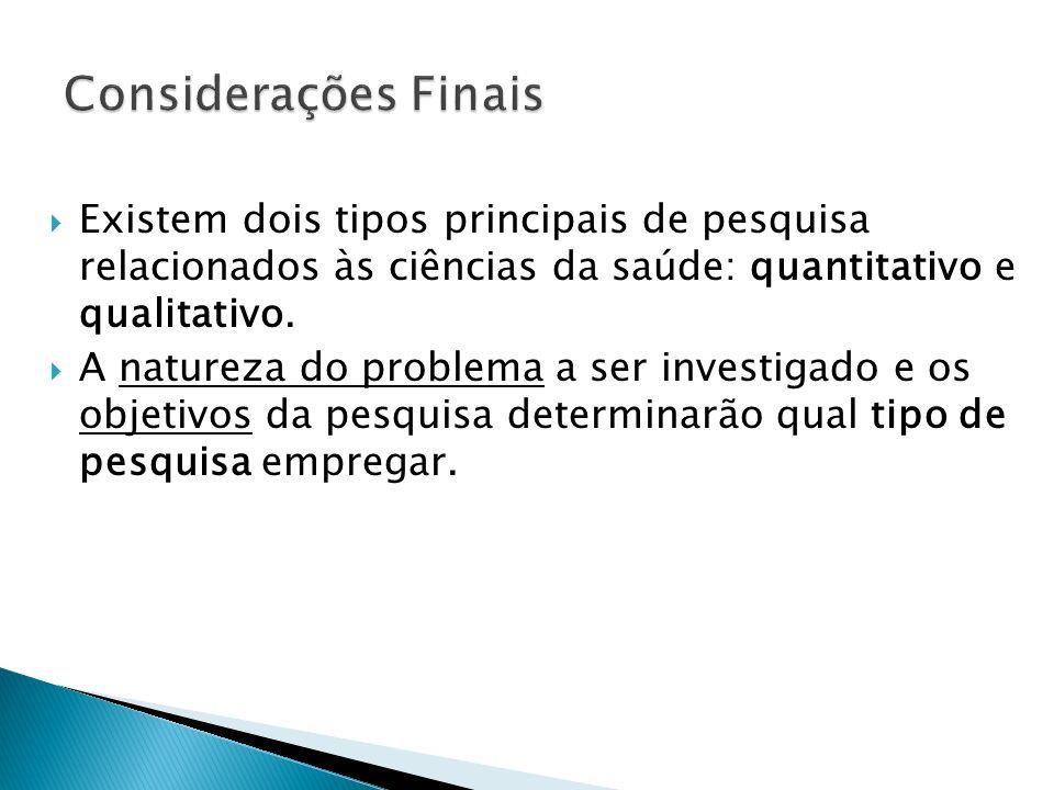 Considerações Finais Existem dois tipos principais de pesquisa relacionados às ciências da saúde: quantitativo e qualitativo.